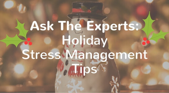 Holiday Stress Tips Experts