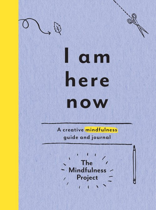 I Am Here Now- A Creative Mindfulness Guide And Journal