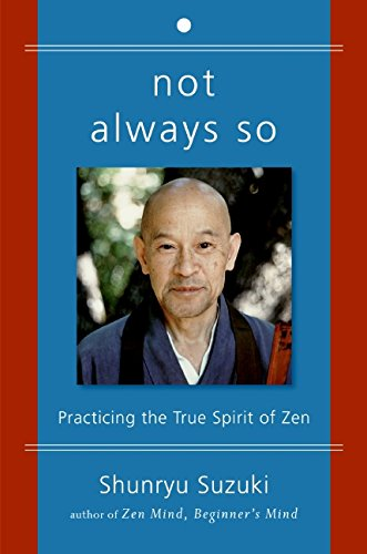 Not Always So- Practicing The True Spirit Of Zen