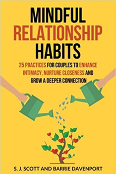 Mindful Relationship Habits 25 Practices for Couples to Enhance Intimacy, Nurture Closeness, and Grow a Deeper Connection
